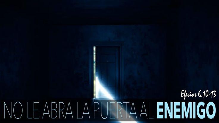 No le Abra la Puerta al Enemigo Efesios 6:10-13 - YouTube