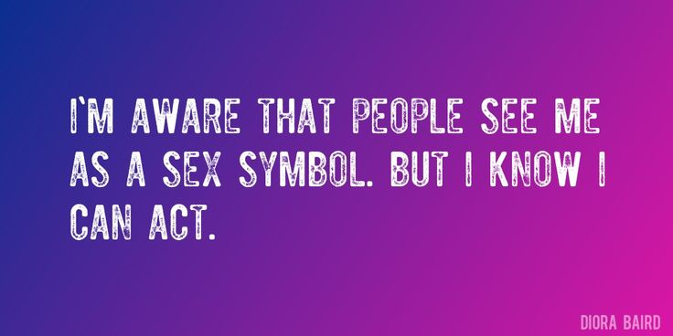 Quote by Diora Baird => I'm aware that people see me as a sex symbol. But I know I can act.