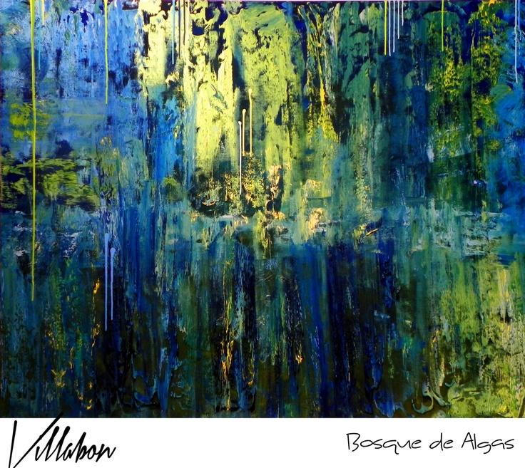 BOSQUE DE ALGAS  1.50M x 2.10M  ABSTRACTO  OLEO SOBRE LIENZO  2012  CARLOS VILLABON  http://www.lavilladebon.com  PINTOR COLOMBIANO