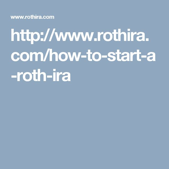 http://www.rothira.com/how-to-start-a-roth-ira