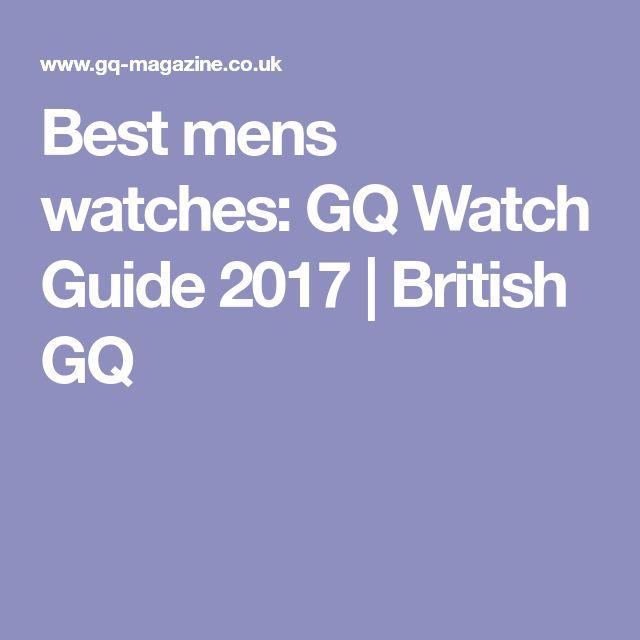 Best mens watches: GQ Watch Guide 2017   British GQ