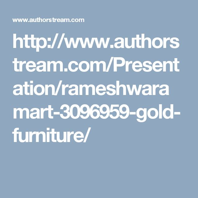http://www.authorstream.com/Presentation/rameshwaramart-3096959-gold-furniture/
