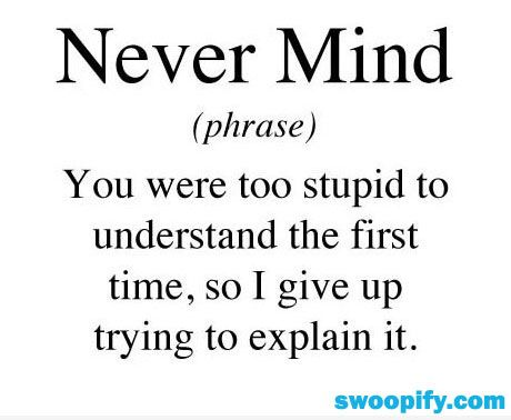 True Meaning Of Never Mind #humor #lol #funny