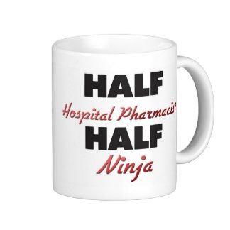 Half Hospital Pharmacist Half Ninja Mug
