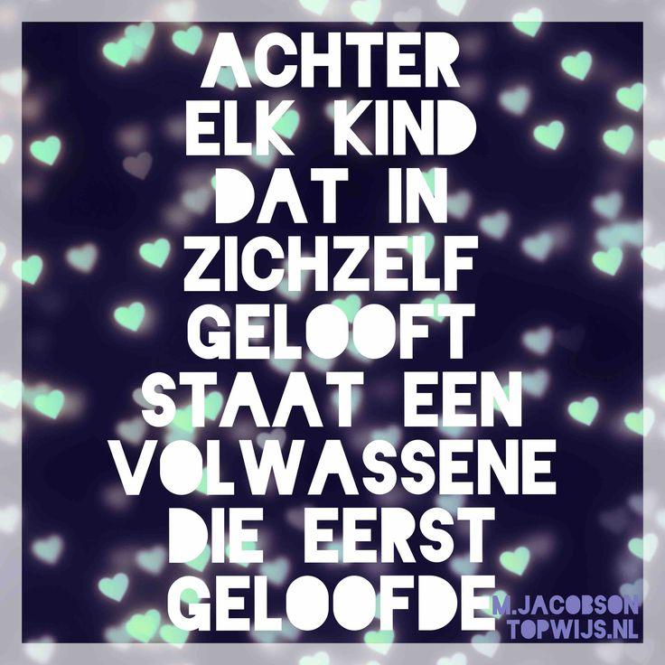 """Mooie quote van M. Jacobson: """"Achter elk kind dat in zichzelf gelooft, staat een volwassene die eerst geloofde."""""""
