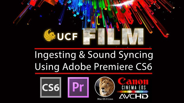 Premiere Pro CS6 Ingest & Sound Sync by UCF FILM. This