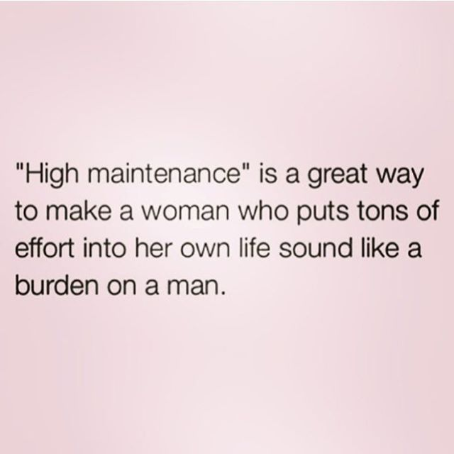 I hate when someone labels a woman who goes the extra mile 'high maintenance'. I am proud to be one of those woman, there's absolutely no shame in it for me.