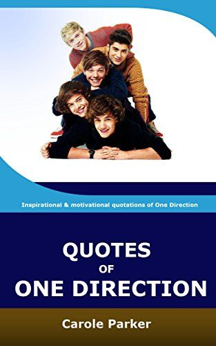 Quotes Of One Direction: Funny, inspirational, & motivational quotations of boyband One Direction by C Parker http://www.amazon.com/dp/B01A1I8D04/ref=cm_sw_r_pi_dp_RyfRwb0FH3SCF