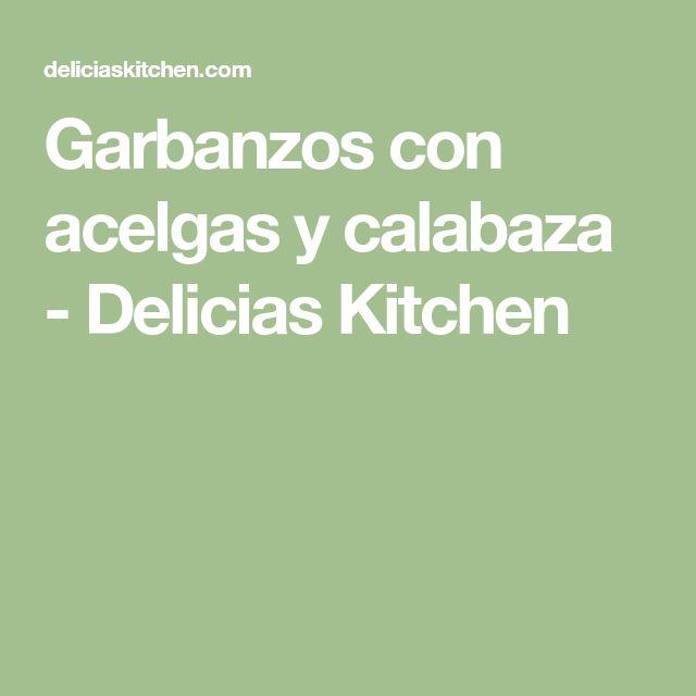 Garbanzos con acelgas y calabaza - Delicias Kitchen