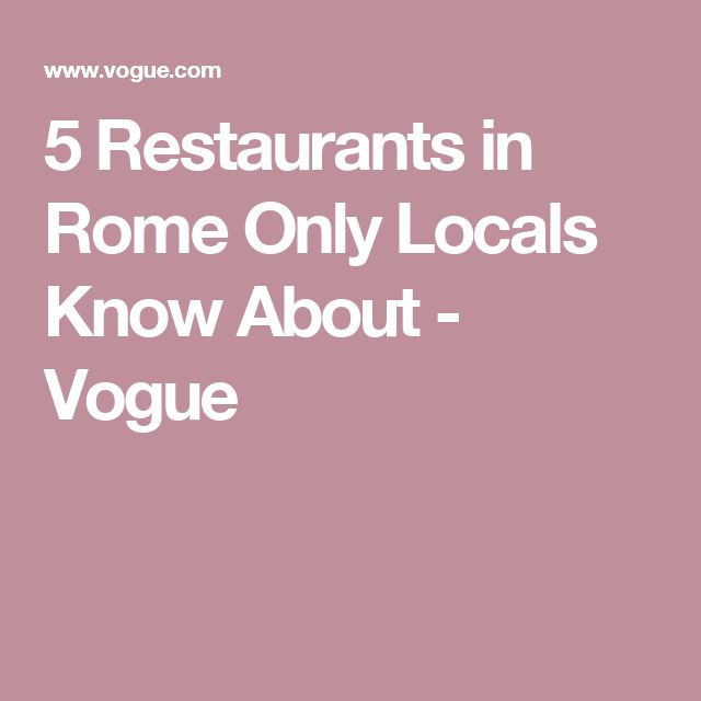 5 Restaurants in Rome Only Locals Know About - Vogue