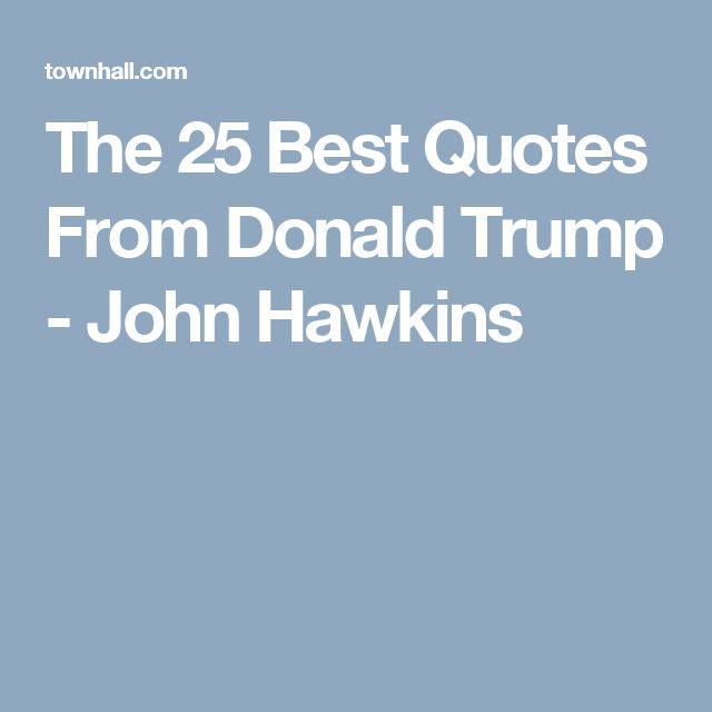 The 25 Best Quotes From Donald Trump - John Hawkins