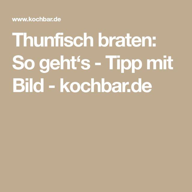 Thunfisch braten: So geht's - Tipp mit Bild - kochbar.de
