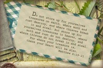 store your treasures in heaven. matthew 6:19-21