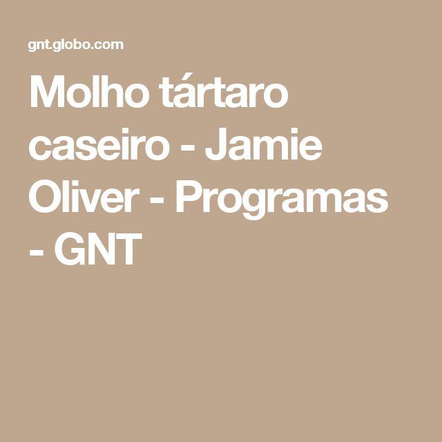 Molho tártaro caseiro - Jamie Oliver - Programas - GNT