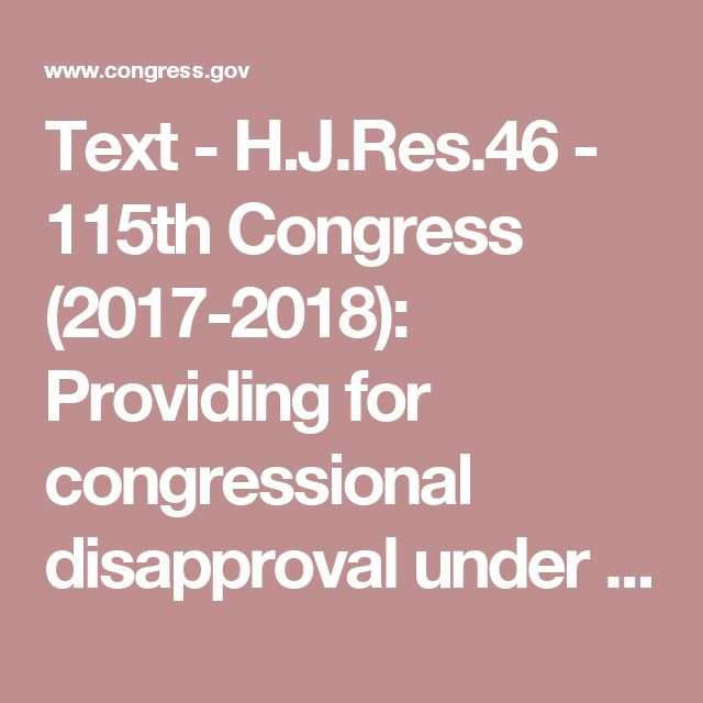 """Text - H.J.Res.46 - 115th Congress (2017-2018): Providing for congressional disapproval under chapter 8 of title 5, United States Code, of the final rule of the National Park Service relating to """"General Provisions and Non-Federal Oil and Gas Rights"""". 