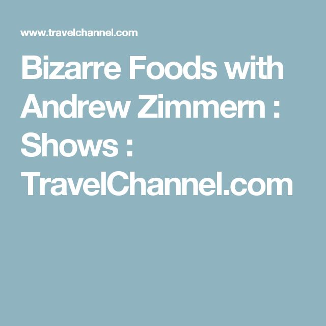 Bizarre Foods with Andrew Zimmern : Shows : TravelChannel.com