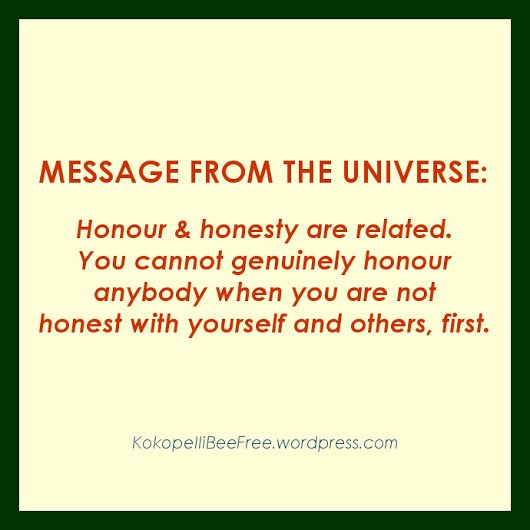 MESSAGE FROM THE UNIVERSE: #HonourAndHonesty | #KokopelliBeeFree #KBFMessagesFromTheUniverse