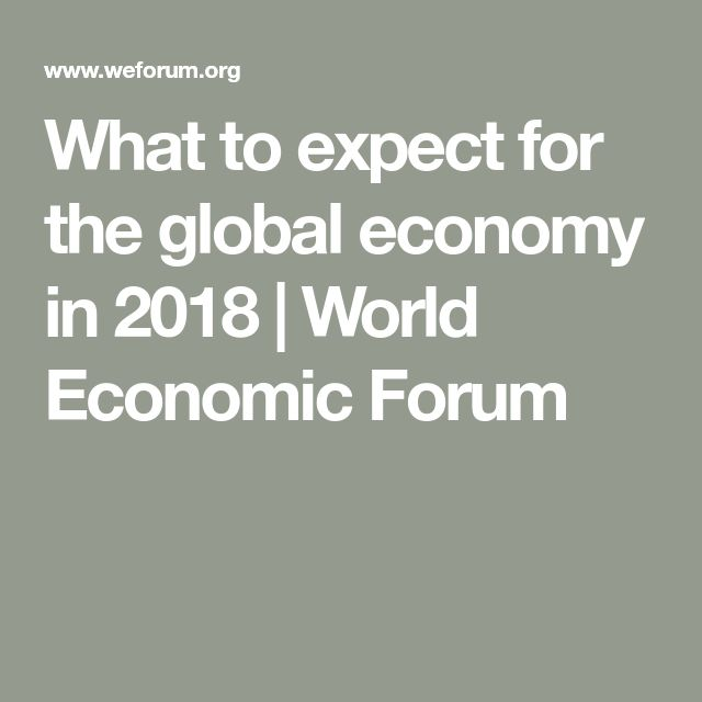 What to expect for the global economy in 2018 | World Economic Forum