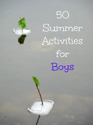 50 summer activities boys & honestly girls too will LOVE including mud, bugs, dinosaurs, and exploding things!