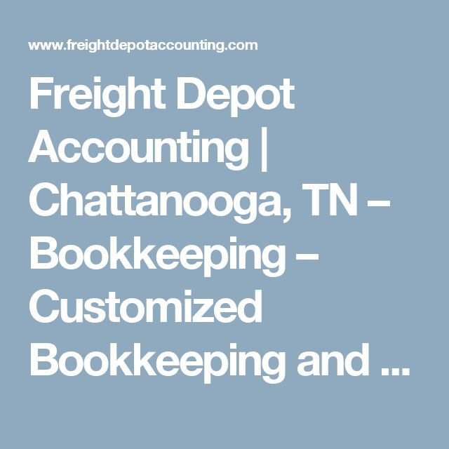 Freight Depot Accounting | Chattanooga, TN – Bookkeeping – Customized Bookkeeping and Accounting Services for Small Businesses and Startups