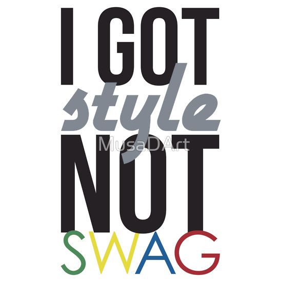 I Got Style Not Swag Available to buy on… T-Shirts & Hoodies Stickers