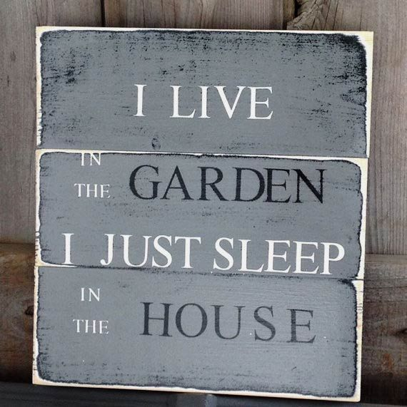 I live in the garden. I just sleep in the house sign by SimplyMadeDesignsbyb on…