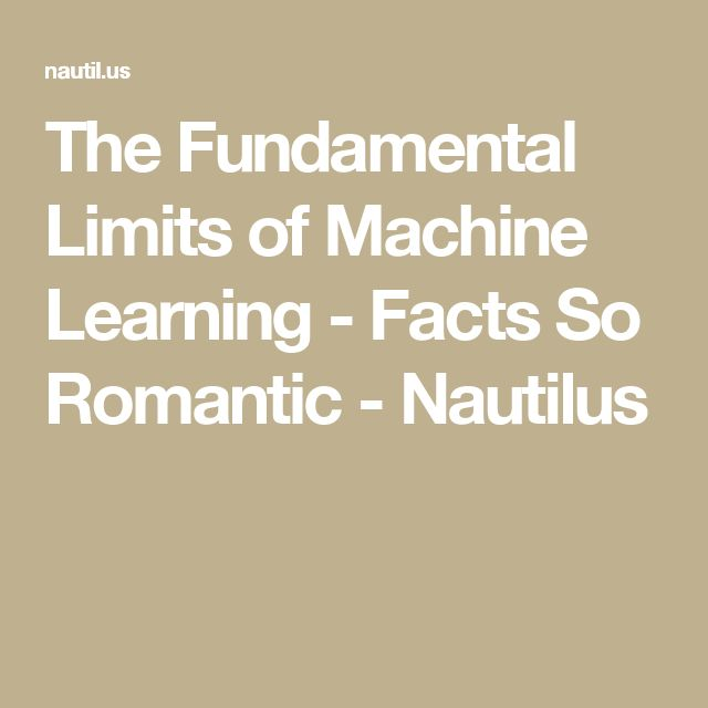 The Fundamental Limits of Machine Learning - Facts So Romantic - Nautilus