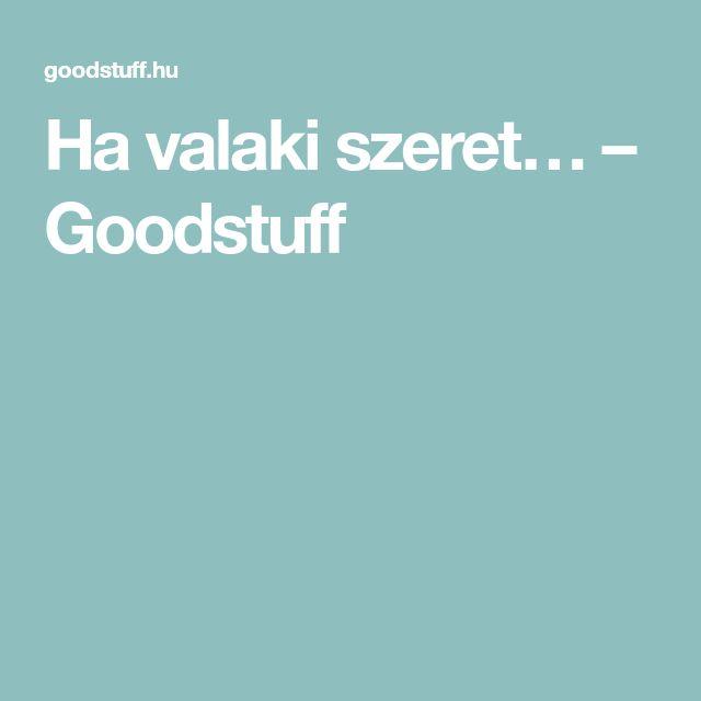 Ha valaki szeret… – Goodstuff