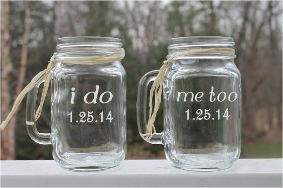 Etched mason jar mugs, Set of 2, Etched with I do, me too and dates. Makes a great unique gift. https://www.etsy.com/listing/176597793/etched-mason-jar-mugs-wedding-set-of-2