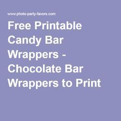 Free Printable Candy Bar Wrappers - Chocolate Bar Wrappers to Print