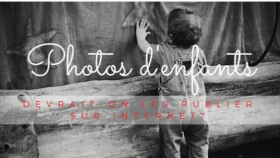 Est-ce une bonne idée de partager les photos de ses enfants sur son blogue?