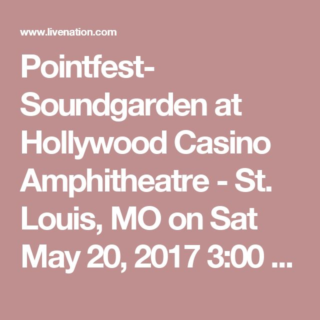 Pointfest- Soundgarden at Hollywood Casino Amphitheatre - St. Louis, MO on Sat May 20, 2017  3:00 PM CDT — Live Nation