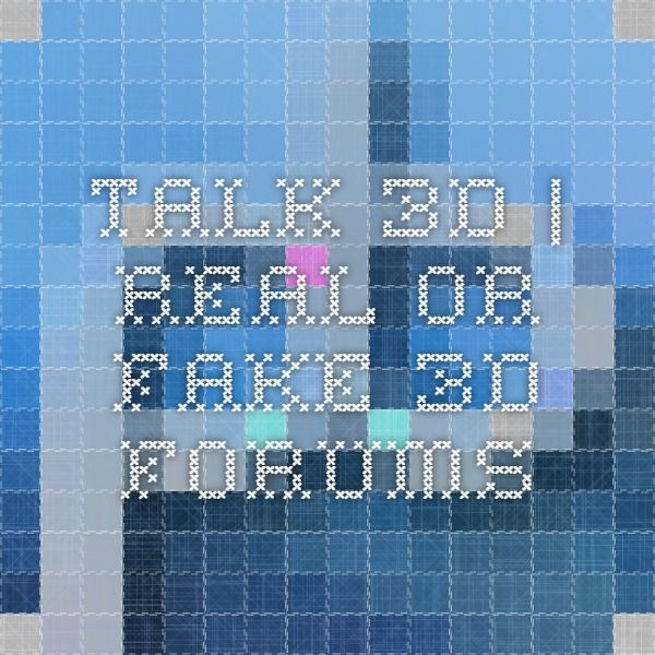 Talk 3D | Real or Fake 3D Forums