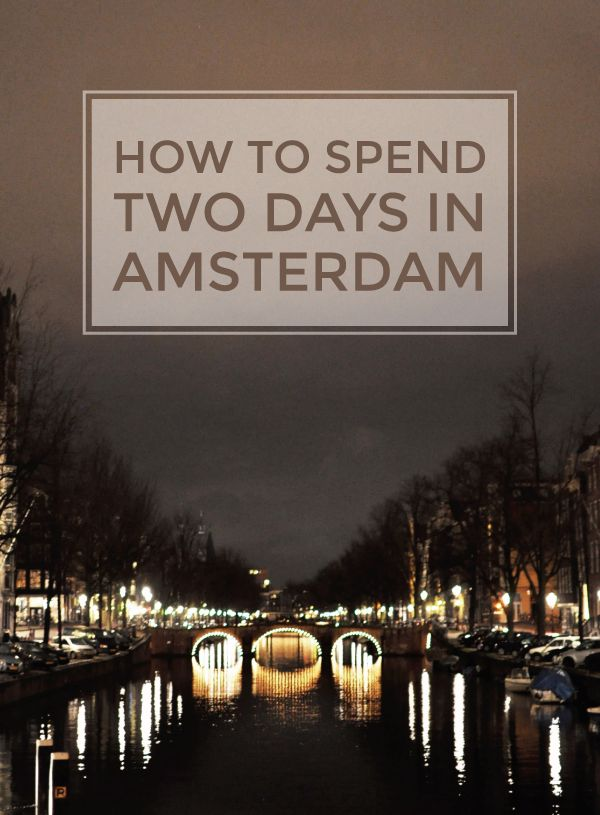 how to spend two days in Amsterdam.