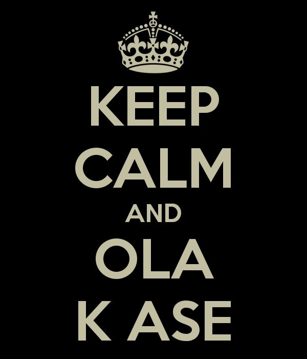 KEEP CALM AND OLA K ASE - KEEP CALM AND CARRY ON Image Generator - brought to you by the Ministry of Information