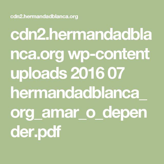 cdn2.hermandadblanca.org wp-content uploads 2016 07 hermandadblanca_org_amar_o_depender.pdf