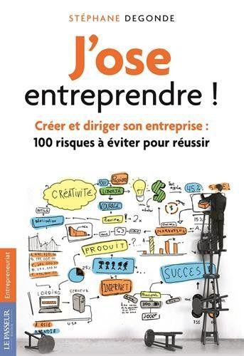 J'ose entreprendre ! : Créer et diriger son entreprise : 100 risques à éviter pour réussir de Stéphane Degonde http://www.amazon.fr/dp/2368902457/ref=cm_sw_r_pi_dp_AGs3ub1VM6K2Q