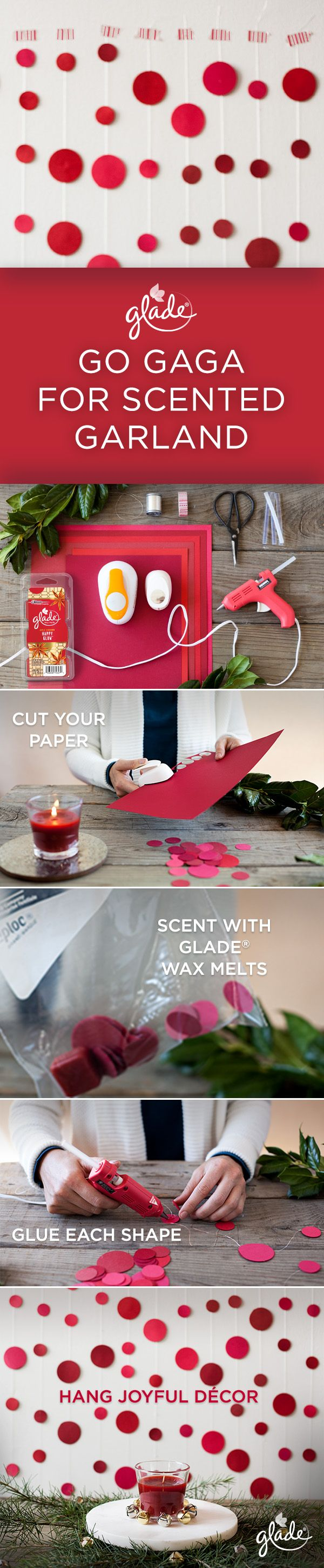 Add an extra scented touch sure to get you major oohs and ahhs this holiday season with DIY scented garland décor. Start by cutting differently sized circles out of craft paper. Then put them in a Ziploc® bag with our Happy Glow Wax Melts until they're scented to your liking. Next, take the circles out of the bag and hot glue each circle to fishing line. Finally, hang the finished strand on the nearest wall or across the top of a bookshelf. Feel Joy. Feel Glade.