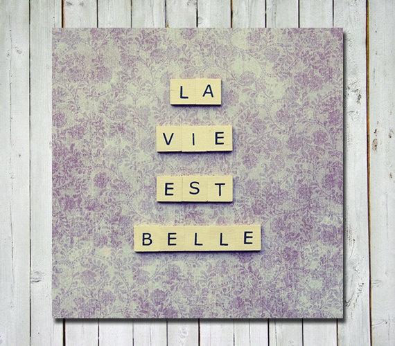 Scrabble French quote - La vie est belle - life's beautiful - wall art home decor bedroom decor - 5x5 fine art print. $15.00, via Etsy.