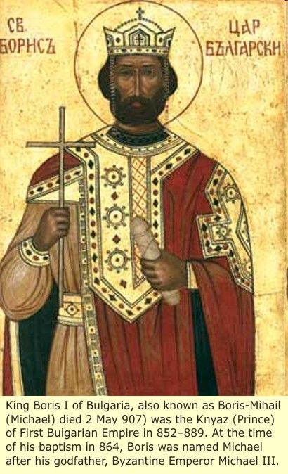 King Boris I of Bulgaria, also known as Boris-Mihail died 2 May 907 aws the Prince of First Bulgarina Empire in 852-889.  At the time of his baptism in 864, Boris was named Michael after his godfather, Byzantine Emperor Michael II. Black Germany