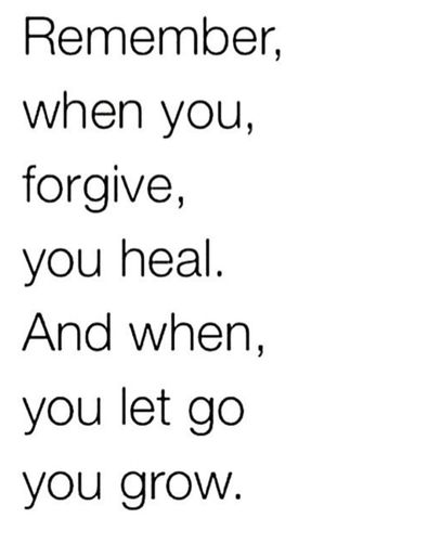 Remember when you forgive, you heal. And when you let go you grow. #quote