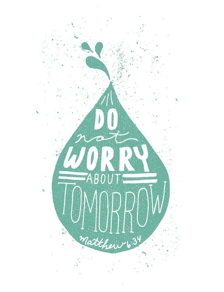 """Pensando na situação Hídrica de São Paulo... 10/52 for the Fifty Two Verses project. Hand drawn typographic print of Matthew 6:34 - """"Do not worry about tomorrow"""""""
