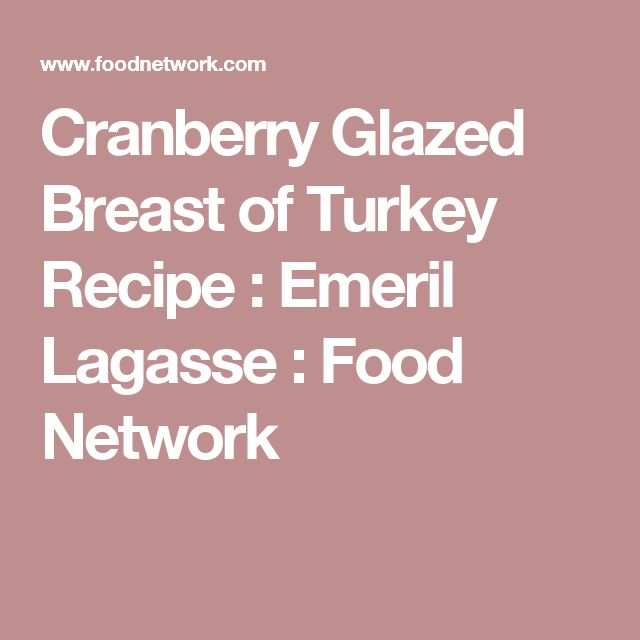Cranberry Glazed Breast of Turkey Recipe : Emeril Lagasse : Food Network