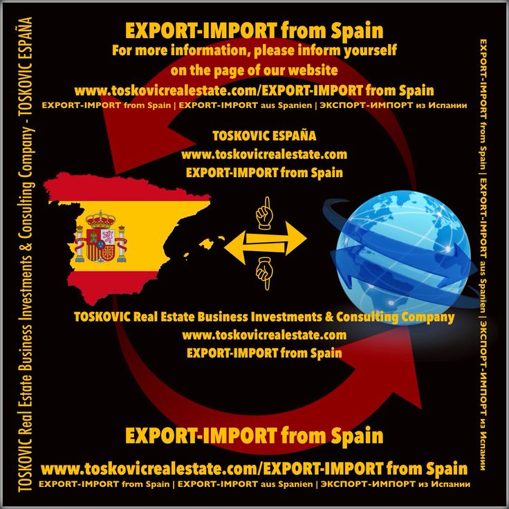 « EXPORT-IMPORT from Spain »  « ЭКСПОРТ-ИМПОРТ из Испании » « EXPORT-IMPORT aus Spanien » « TOSKOVIC Real Estate Business Investments & Consulting Company »  « TOSKOVIC ESPAÑA » www.toskovicrealestate.com