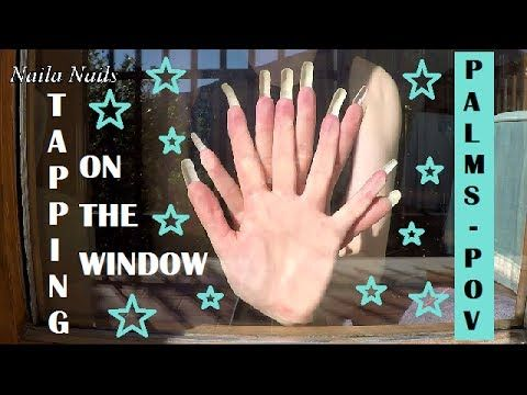 NAIL UNDERSIDES + PALMS + TAPPING ON A WINDOW - LONG NATURAL NAILS (NO A...
