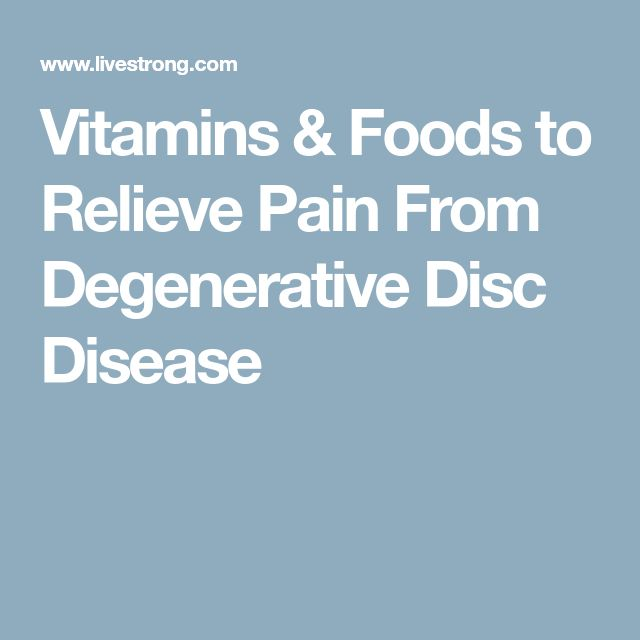 Vitamins & Foods to Relieve Pain From Degenerative Disc Disease