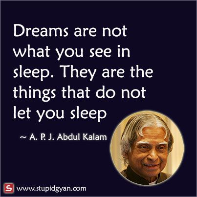 Dreams are not what you see in sleep | APJ Abdul Kalam Quote