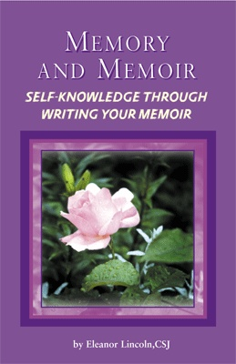 Memory and Memoir by Eleanor Lincoln, CSJ available from Good Ground Press    Memory and Memoir distills the authors years of teaching memoir writing in workshops and classes.  Follow the reflection and writing suggestions in the eight chapters and you will soon have a portion of your life on paper.    Price: $9.95