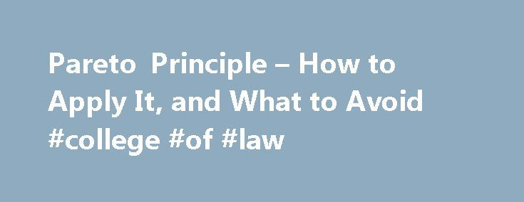 Pareto Principle – How to Apply It, and What to Avoid #college #of #law http://laws.nef2.com/2017/05/12/pareto-principle-how-to-apply-it-and-what-to-avoid-college-of-law/  #pareto law # How the 80/20 Rule Helps Us be More Effective In the very early 1900�s, an Italian economist by the name of Vilfredo Pareto created a mathematical formula describing the unequal distribution of wealth he observed and measured in his country: Pareto observed that roughly twenty percent of the people controlled…