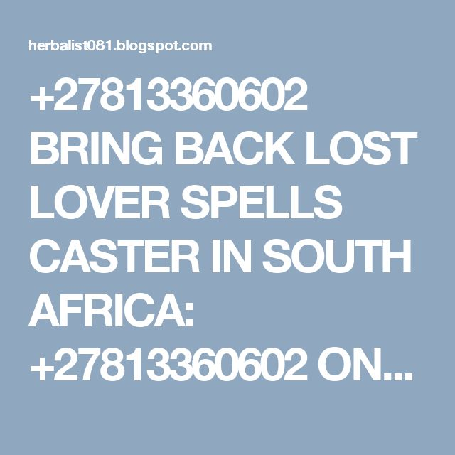 +27813360602 BRING BACK LOST LOVER SPELLS CASTER IN SOUTH AFRICA: +27813360602 ONLINE BRING BACK LOST LOVE SPELLS~MO...